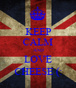 KEEP CALM AND LOVE CHEESE (: - Personalised Poster large