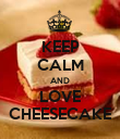 KEEP CALM AND LOVE CHEESECAKE - Personalised Poster large