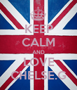 KEEP CALM AND LOVE CHELSE.G - Personalised Poster large