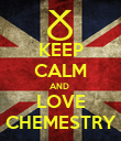 KEEP CALM AND  LOVE CHEMESTRY - Personalised Poster large