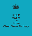 KEEP CALM AND Love Chen Woo Fishery - Personalised Poster large