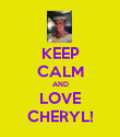 KEEP CALM AND LOVE CHERYL! - Personalised Poster large