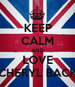 KEEP CALM AND LOVE CHERYL BACK - Personalised Poster large
