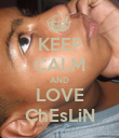 KEEP CALM AND LOVE ChEsLiN - Personalised Poster large