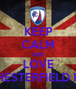 KEEP CALM AND LOVE CHESTERFIELD FC - Personalised Poster large