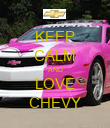 KEEP CALM AND LOVE CHEVY - Personalised Poster large