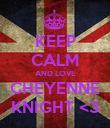 KEEP CALM AND LOVE CHEYENNE KNIGHT <3 - Personalised Poster large