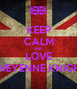 KEEP CALM AND LOVE CHEYENNE KNIGHT - Personalised Poster large