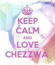 KEEP CALM AND LOVE CHEZZWA  - Personalised Poster large