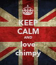 KEEP CALM AND love chimpy - Personalised Poster large