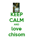 KEEP CALM AND love chisom - Personalised Poster large