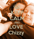 KEEP CALM AND LOVE  Chizzy  - Personalised Poster small