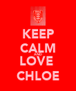 KEEP CALM AND LOVE  CHLOE - Personalised Poster large
