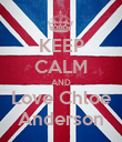 KEEP CALM AND Love Chloe Anderson - Personalised Poster large