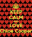 KEEP CALM AND LOVE Chloe Cooper - Personalised Poster large