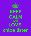 KEEP CALM AND LOVE  chloe lister - Personalised Poster large
