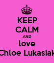 KEEP CALM AND love Chloe Lukasiak - Personalised Poster large