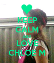 KEEP CALM AND LOVE CHLOE M - Personalised Poster large