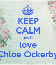 KEEP CALM AND love Chloe Ockerby - Personalised Poster large