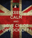 KEEP CALM AND LOVE CHLOE  OR FOCK OFF ! - Personalised Poster large