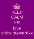 KEEP CALM AND love chloe stewart!xx - Personalised Poster large