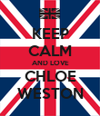 KEEP CALM AND LOVE CHLOE WESTON - Personalised Poster large