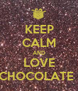 KEEP CALM AND LOVE CHOCOLATE ! - Personalised Poster small