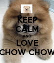 KEEP CALM AND LOVE CHOW CHOW - Personalised Poster large