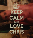KEEP CALM AND LOVE CHRIS - Personalised Poster large