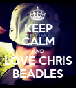 KEEP CALM AND LOVE CHRIS BEADLES - Personalised Poster large