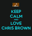 KEEP CALM AND LOVE CHRIS BROWN - Personalised Poster large