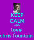 KEEP CALM AND love  chris fountain  - Personalised Poster large