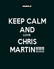 KEEP CALM AND LOVE CHRIS MARTIN!!!!!! - Personalised Poster large