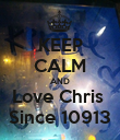 KEEP CALM AND Love Chris  Since 10913 - Personalised Poster large