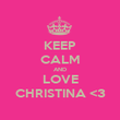 KEEP CALM AND LOVE CHRISTINA <3 - Personalised Poster large