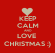 KEEP CALM AND LOVE  CHRISTMAS :) - Personalised Poster large