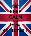 KEEP CALM AND love  christmas !  - Personalised Poster large