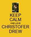 KEEP CALM AND LOVE CHRISTOFER DREW - Personalised Poster large