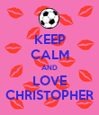 KEEP CALM AND LOVE CHRISTOPHER - Personalised Poster large