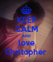 KEEP CALM AND love Chritopher  - Personalised Poster large