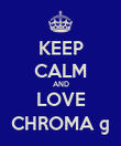 KEEP CALM AND LOVE CHROMA © - Personalised Poster large