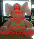 KEEP CALM AND LOVE CHUCHUQUETE - Personalised Poster large