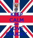 KEEP CALM AND LOVE CHUCKY - Personalised Poster large