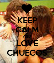 KEEP CALM AND LOVE CHUECOS - Personalised Poster large