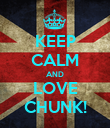 KEEP CALM AND LOVE CHUNK! - Personalised Poster large