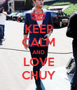 KEEP CALM AND LOVE CHUY - Personalised Poster large