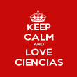 KEEP CALM AND LOVE CIENCIAS - Personalised Poster large