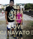 KEEP CALM AND LOVE CJ NAVATO ♥ - Personalised Poster large