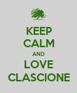KEEP CALM AND LOVE CLASCIONE - Personalised Poster small