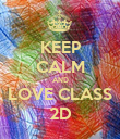 KEEP CALM AND LOVE CLASS 2D - Personalised Poster large